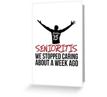 Hilarious 'Senioritis 2015: We Stopped Caring About a Week Ago' T-Shirt Greeting Card