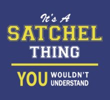 It's A SATCHEL thing, you wouldn't understand !! by satro