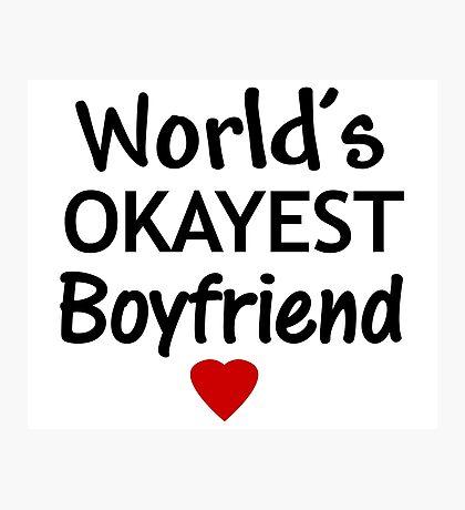 Worlds OKAYEST Boyfriend  Photographic Print