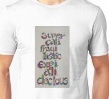 Supercalifragilisticexpealidocious Unisex T-Shirt