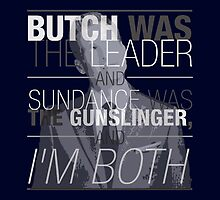 Butch was the Leader, and Sundance was the Gunslinger, and I'm Both! by ShubhangiK