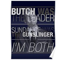 Butch was the Leader, and Sundance was the Gunslinger, and I'm Both! Poster