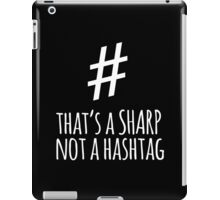 Funny 'That's a Sharp Not a Hashtag' Musician T-Shirt iPad Case/Skin