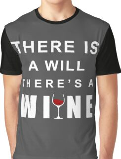 funny there is a will there's a wine quote Graphic T-Shirt