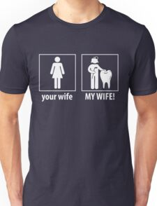 Your Wife, My Wife - Dentist Shirt Unisex T-Shirt