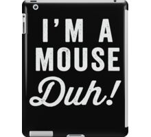 I'm A Mouse, Duh! White Ink - Mean Girls Quote Shirt, Mean Girls Costume, Costume Shirt, Lazy Costume, Halloween iPad Case/Skin