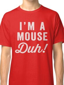 I'm A Mouse, Duh! White Ink - Mean Girls Quote Shirt, Mean Girls Costume, Costume Shirt, Lazy Costume, Halloween Classic T-Shirt