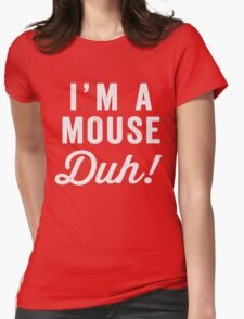 I'm A Mouse, Duh! White Ink - Mean Girls Quote Shirt, Mean Girls Costume, Costume Shirt, Lazy Costume, Halloween Womens Fitted T-Shirt