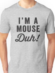I'm A Mouse, Duh! Black Ink - Mean Girls Quote Shirt, Mean Girls Costume, Costume Shirt, Lazy Costume, Halloween Unisex T-Shirt