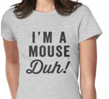 I'm A Mouse, Duh! Black Ink - Mean Girls Quote Shirt, Mean Girls Costume, Costume Shirt, Lazy Costume, Halloween Womens Fitted T-Shirt