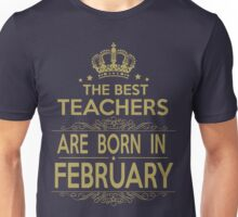 the best teacher are born in february Unisex T-Shirt
