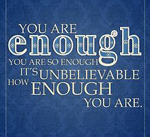 You Are Enough by briepontmercy