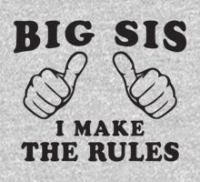Big Sis, I Make The Rule - Sisters Shirt, Big Sister, Thumbs by ABFTs
