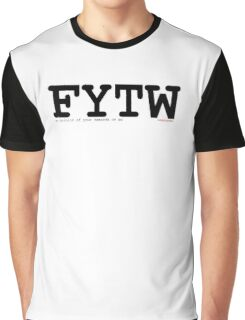 FYTW, an idea you can get behind Graphic T-Shirt