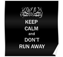 Keep Calm and Don't Run Away Poster