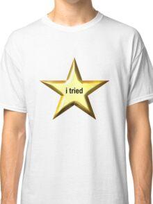 I Tried Star Classic T-Shirt