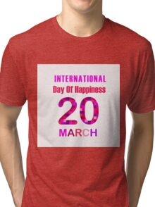 International Day of Happiness- Commemorative Day March 20  Tri-blend T-Shirt