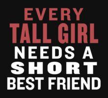 Every Tall Girl Needs A Short Best Friend - Best Friends Shirt by ABFTs