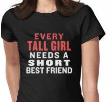 Every Tall Girl Needs A Short Best Friend - Best Friends Shirt Womens Fitted T-Shirt