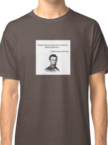 Abraham Lincoln Quote - Everything's a dildo... Classic T-Shirt
