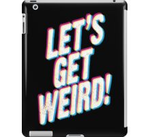Let's Get Weird! iPad Case/Skin