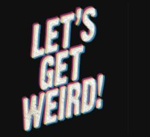 Let's Get Weird! by shelbie1972
