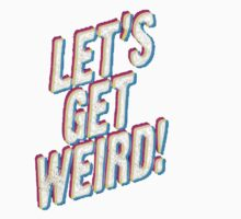 Let's Get Weird! Kids Tee