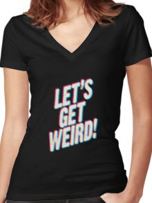Let's Get Weird! Women's Fitted V-Neck T-Shirt