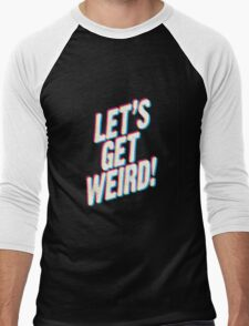Let's Get Weird! Men's Baseball ¾ T-Shirt