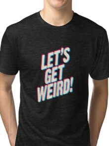 Let's Get Weird! Tri-blend T-Shirt