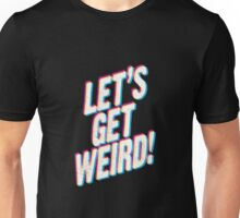 Let's Get Weird! Unisex T-Shirt