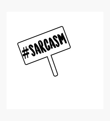 # SARCASM Photographic Print