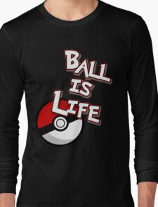 Poke-Ball is Life Long Sleeve T-Shirt
