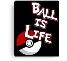 Poke-Ball is Life Canvas Print