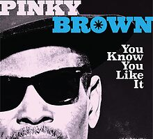 Pinky Brown - You Know You Like It by fakebandshirts