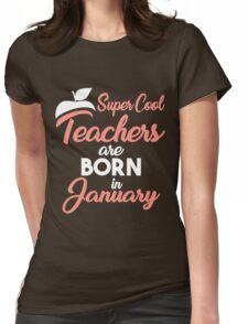 Super cool Teacher are born in January Womens Fitted T-Shirt