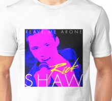 Rick Shaw - Reave Me Arone Unisex T-Shirt