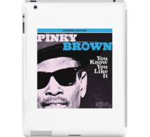 Pinky Brown - You Know You Like It iPad Case/Skin