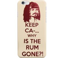 Keep Ca-... Why Is The Rum Gone?! iPhone Case/Skin