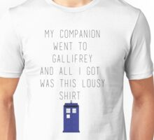 My Companion Went to Gallifrey and All I Got Was This Lousy Shirt Unisex T-Shirt