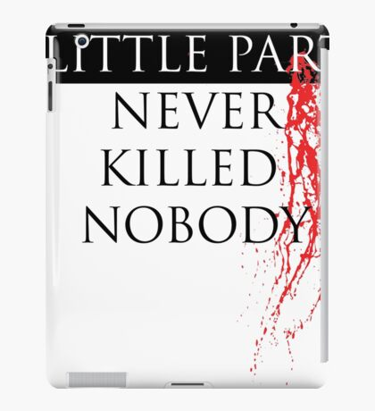 A Little Party Never Killed Nobody iPad Case/Skin