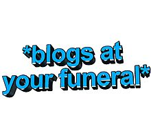blogs at ur funeral Photographic Print