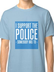 I SUPPORT THE POLICE Classic T-Shirt