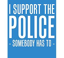 I SUPPORT THE POLICE Photographic Print