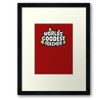 The worlds best teacher! (Worlds goodest teecher) Framed Print