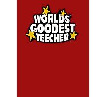 The worlds best teacher! (Worlds goodest teecher) Photographic Print