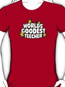 The worlds best teacher! (Worlds goodest teecher) T-Shirt