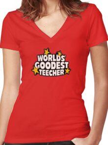The worlds best teacher! (Worlds goodest teecher) Women's Fitted V-Neck T-Shirt
