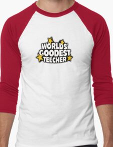 The worlds best teacher! (Worlds goodest teecher) Men's Baseball ¾ T-Shirt