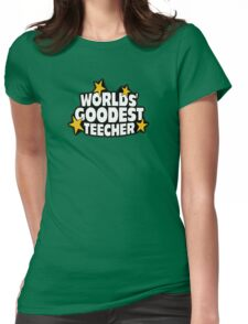 The worlds best teacher! (Worlds goodest teecher) Womens Fitted T-Shirt